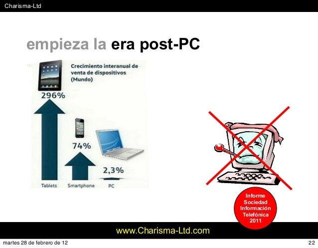 #Charisma-Ltd www.Charisma-Ltd.com empieza la era post-PC Informe Sociedad Información Telefónica 2011 22martes 28 de febr...