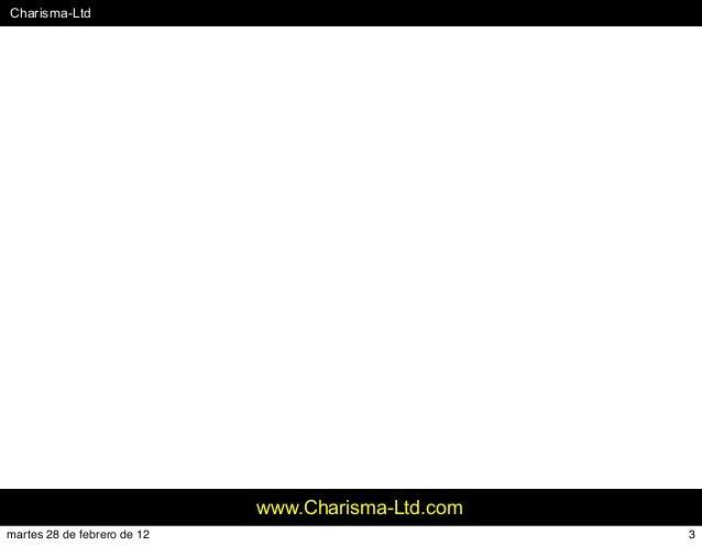 #Charisma-Ltd www.Charisma-Ltd.com 3martes 28 de febrero de 12
