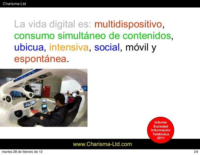 #Charisma-Ltd www.Charisma-Ltd.com La vida digital es: multidispositivo, consumo simultáneo de contenidos, ubicua, intensi...