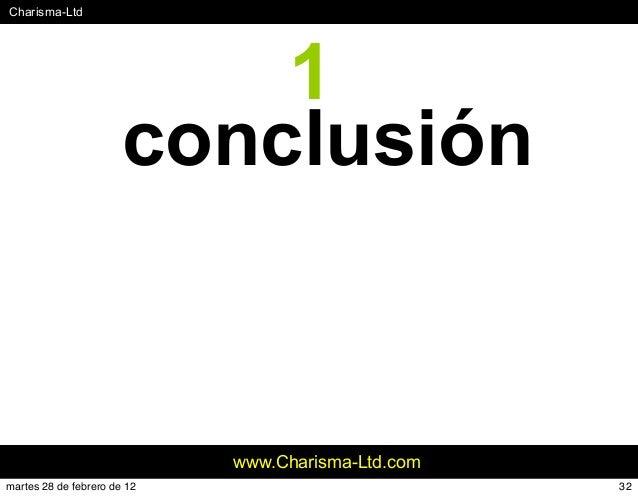 #Charisma-Ltd www.Charisma-Ltd.com 1 conclusión 32martes 28 de febrero de 12