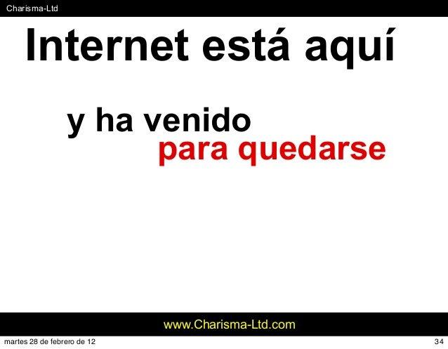 #Charisma-Ltd www.Charisma-Ltd.com Internet está aquí y ha venido para quedarse 34martes 28 de febrero de 12