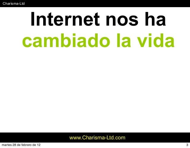 #Charisma-Ltd www.Charisma-Ltd.com Internet nos ha cambiado la vida 3martes 28 de febrero de 12