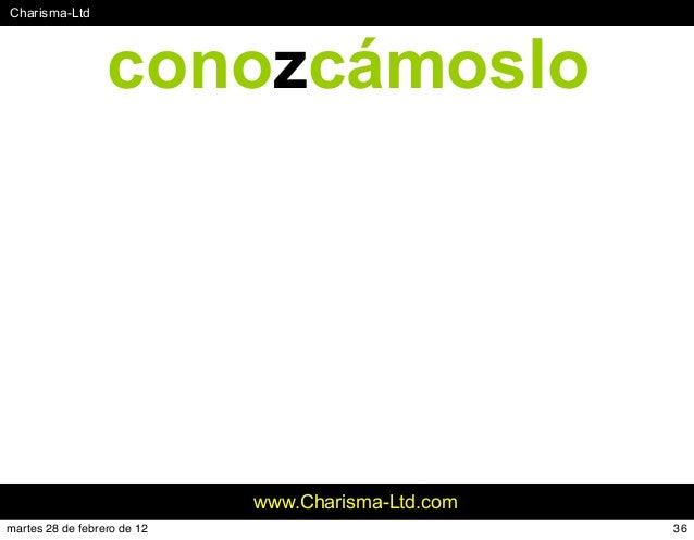 #Charisma-Ltd www.Charisma-Ltd.com conozcámoslo 36martes 28 de febrero de 12