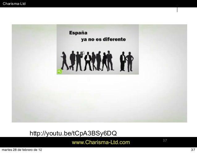 #Charisma-Ltd www.Charisma-Ltd.com 37 http://youtu.be/tCpA3BSy6DQ 37martes 28 de febrero de 12