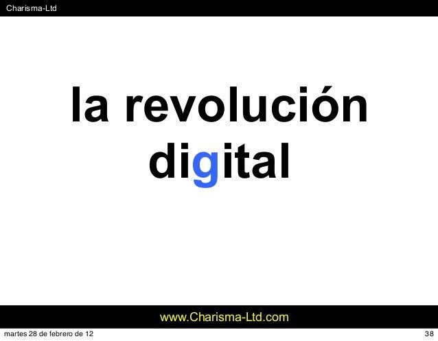 #Charisma-Ltd www.Charisma-Ltd.com la revolución digital 38martes 28 de febrero de 12