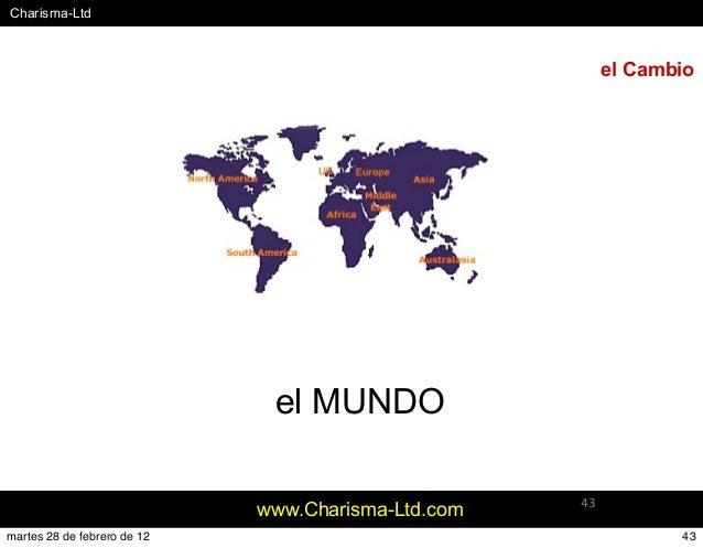 #Charisma-Ltd www.Charisma-Ltd.com 43 el Cambio el MUNDO 43martes 28 de febrero de 12