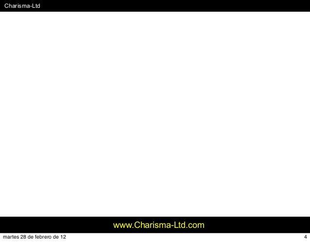 #Charisma-Ltd www.Charisma-Ltd.com 4martes 28 de febrero de 12