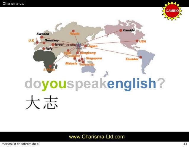 #Charisma-Ltd www.Charisma-Ltd.com doyouspeakenglish? CAMBIO 44martes 28 de febrero de 12