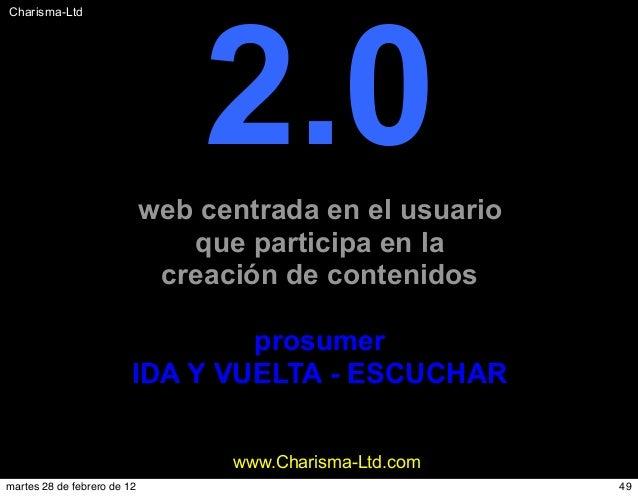 #Charisma-Ltd www.Charisma-Ltd.com 2.0web centrada en el usuario que participa en la creación de contenidos prosumer IDA Y...