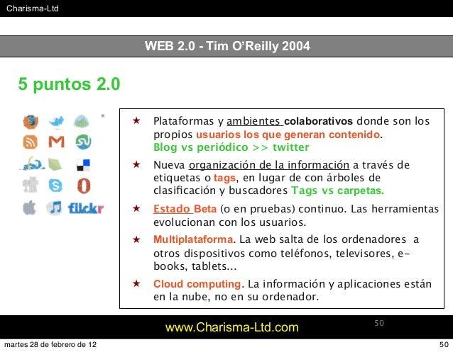 #Charisma-Ltd www.Charisma-Ltd.com 50 WEB 2.0 - Tim O'Reilly 2004 ★ Plataformas y ambientes colaborativos donde son los pr...