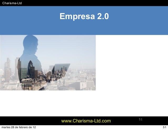 #Charisma-Ltd www.Charisma-Ltd.com 51 Empresa 2.0 51martes 28 de febrero de 12