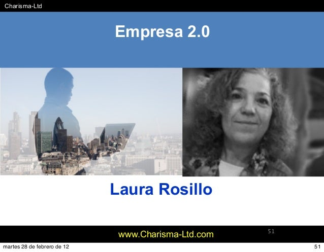 #Charisma-Ltd www.Charisma-Ltd.com 51 Laura Rosillo Empresa 2.0 51martes 28 de febrero de 12