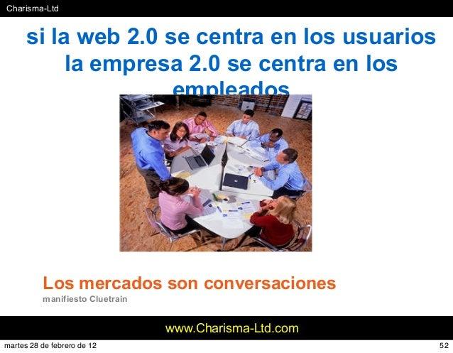 #Charisma-Ltd www.Charisma-Ltd.com si la web 2.0 se centra en los usuarios la empresa 2.0 se centra en los empleados Los m...