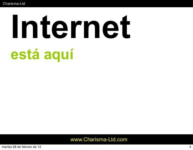 #Charisma-Ltd www.Charisma-Ltd.com Internet está aquí 4martes 28 de febrero de 12