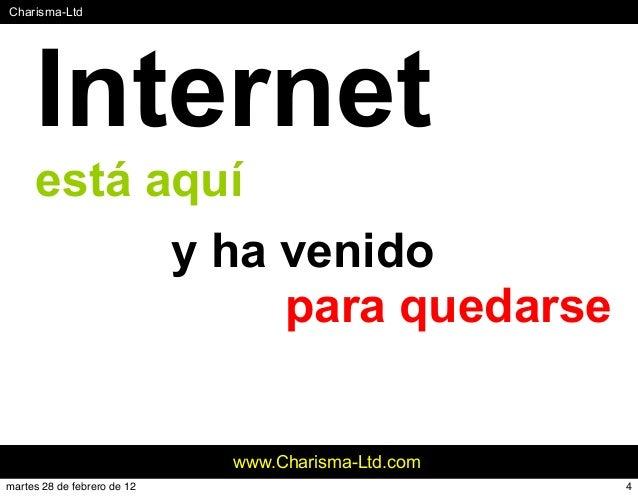 #Charisma-Ltd www.Charisma-Ltd.com Internet está aquí y ha venido para quedarse 4martes 28 de febrero de 12