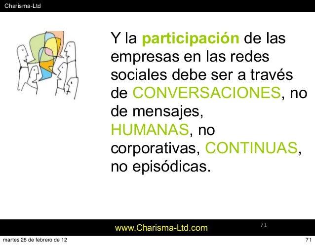 #Charisma-Ltd www.Charisma-Ltd.com 71 Y la participación de las empresas en las redes sociales debe ser a través de CONVER...