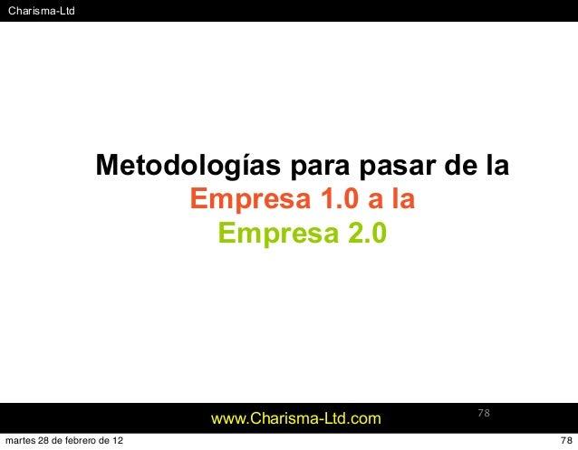 #Charisma-Ltd www.Charisma-Ltd.com 78 Metodologías para pasar de la Empresa 1.0 a la Empresa 2.0 78martes 28 de febrero de...