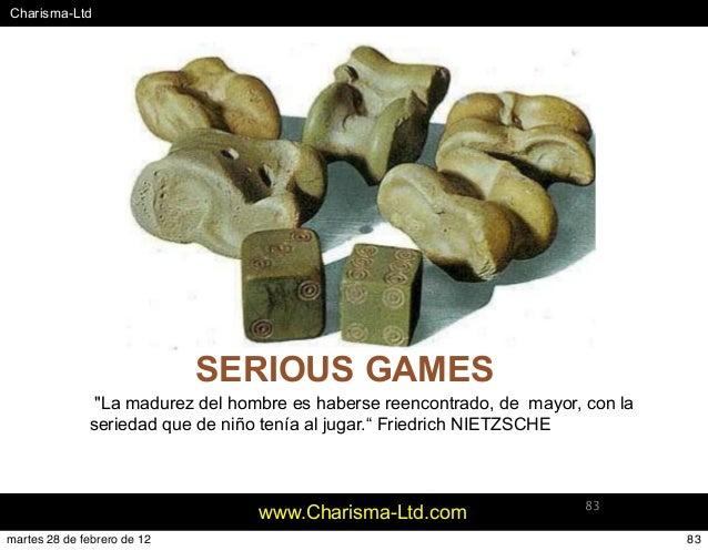 "#Charisma-Ltd www.Charisma-Ltd.com 83 SERIOUS GAMES ""La madurez del hombre es haberse reencontrado, de mayor, con la serie..."