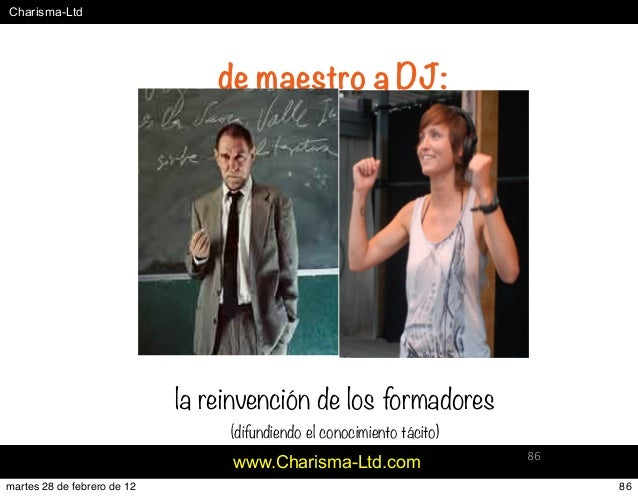 #Charisma-Ltd www.Charisma-Ltd.com 86 de maestro a DJ: la reinvención de los formadores (difundiendo el conocimiento tácit...