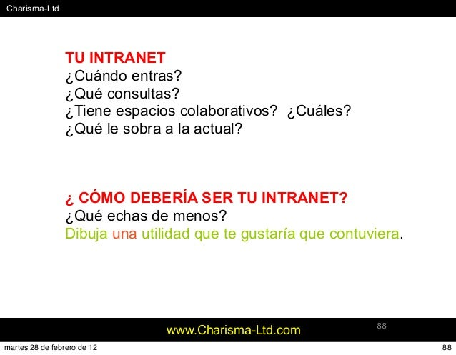 #Charisma-Ltd www.Charisma-Ltd.com 88 TU INTRANET ¿Cuándo entras? ¿Qué consultas? ¿Tiene espacios colaborativos? ¿Cuáles? ...