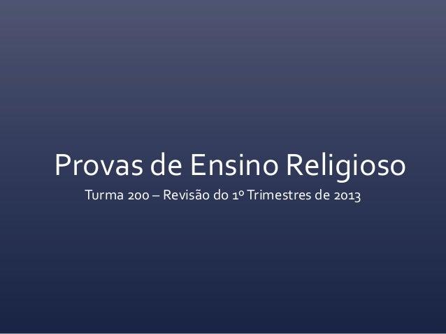 Provas de Ensino ReligiosoTurma 200 – Revisão do 1ºTrimestres de 2013