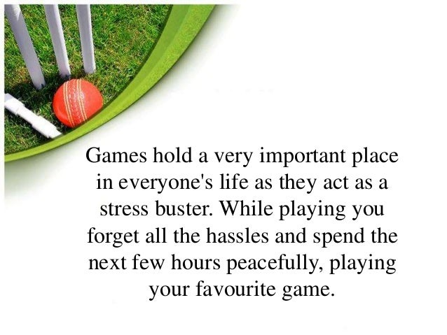 Games hold a very important place  in everyone's life as they act as a  stress buster. While playing you  forget all the h...
