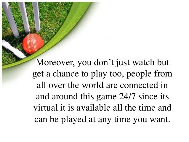Moreover, you don't just watch but  get a chance to play too, people from  all over the world are connected in  and around...