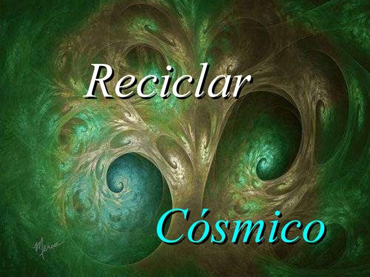 Reciclar Cósmico