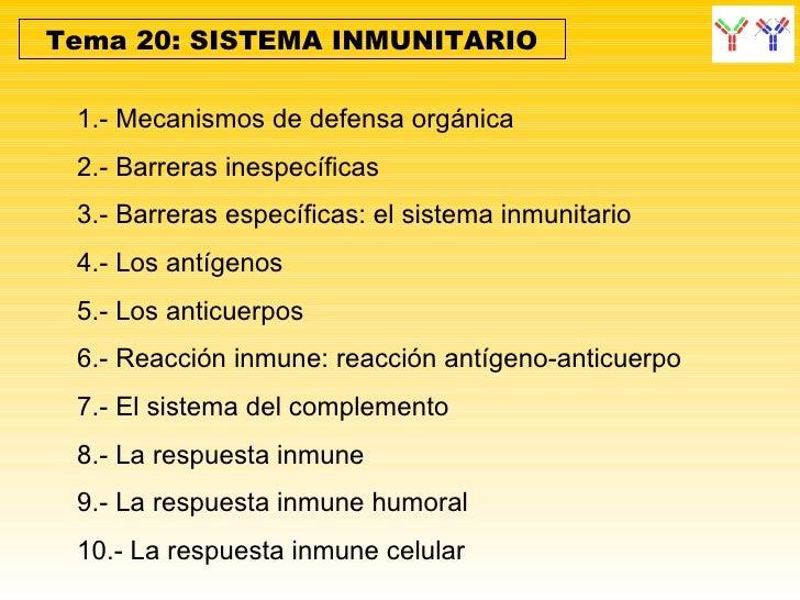 Tema 20: SISTEMA INMUNITARIO 1.- Mecanismos de defensa orgánica 2.- Barreras inespecíficas 3.- Barreras específicas: el si...