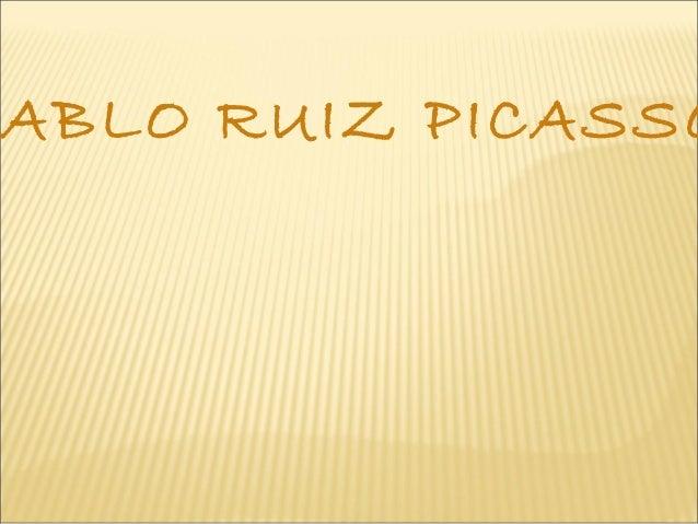 ABLO RUIZ PICASSO