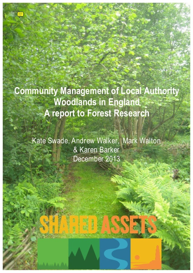 Community Management of Local Authority  Woodlands in England  A report to Forest Research  Kate Swade, Andrew Walker, Mar...