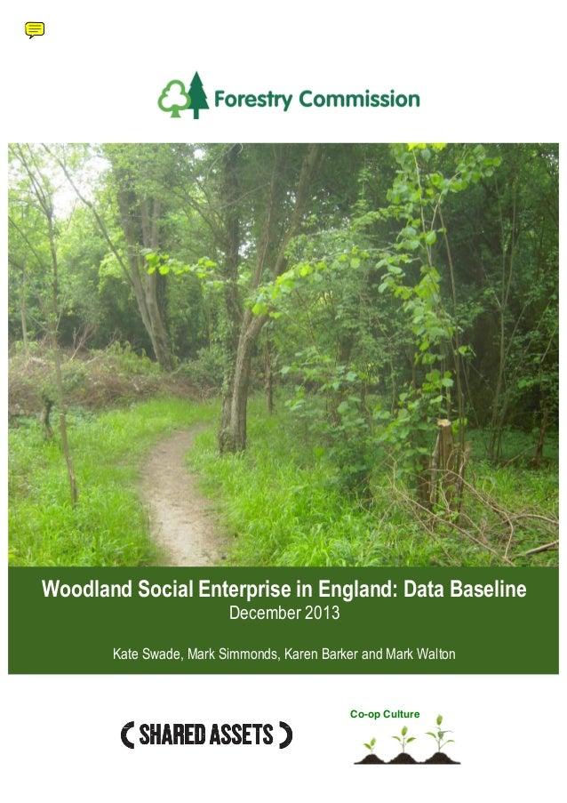 Woodland Social Enterprise in England: Data Baseline  December 2013  Kate Swade, Mark Simmonds, Karen Barker and Mark Walt...