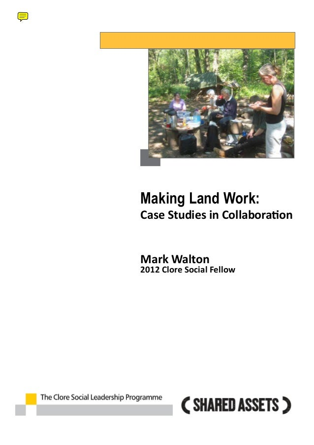 Making Land Work:  Case Studies in Collaboration  Mark Walton  2012 Clore Social Fellow