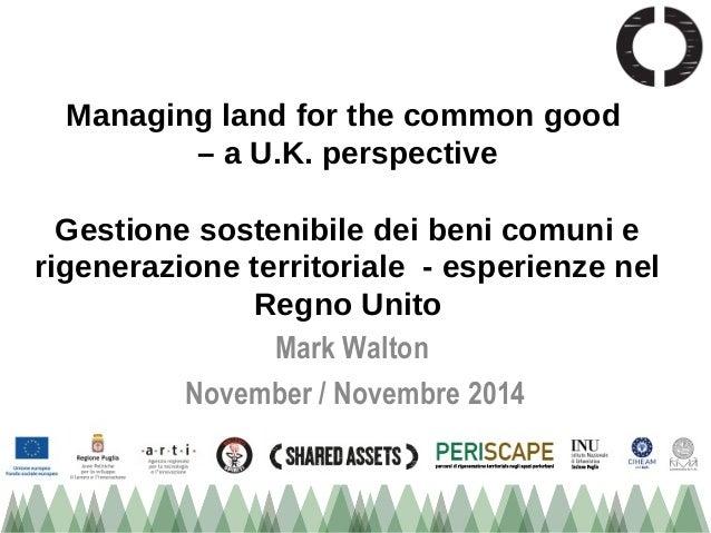 Managing land for the common good  – a U.K. perspective  Gestione sostenibile dei beni comuni e  rigenerazione territorial...