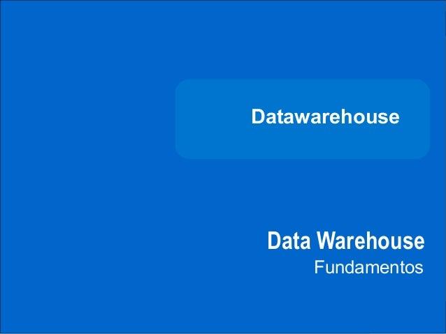 DATAWAREHOUSE              Datawarehouse               Data Warehouse                   FundamentosCARRERA DEINGENIERÍADE ...