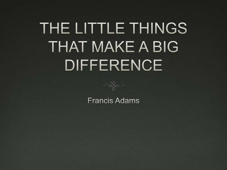 THE LITTLE THINGSTHAT MAKE A BIG DIFFERENCE<br />Francis Adams<br />