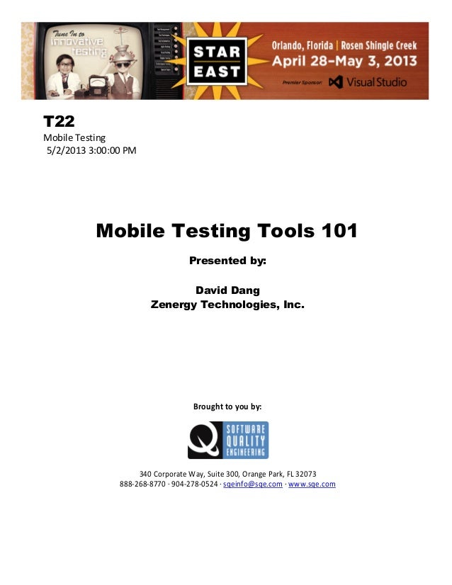 T22 Mobile Testing 5/2/2013 3:00:00 PM  Mobile Testing Tools 101 Presented by: David Dang Zenergy Technologies, Inc.  Brou...