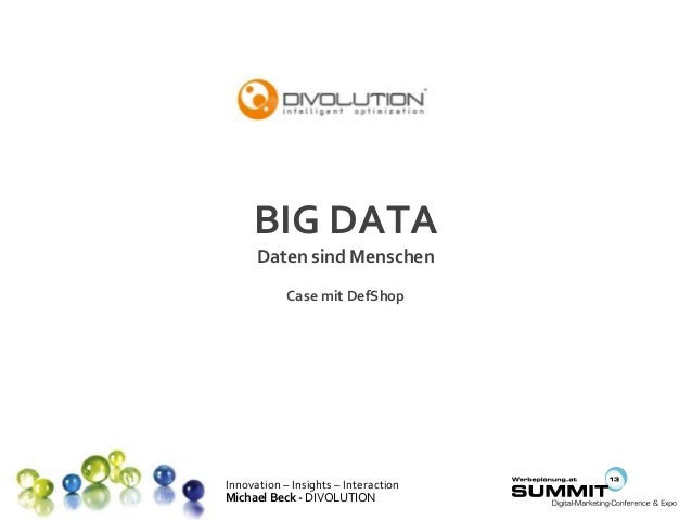 Innovation – Insights – Interaction Michael Beck - DIVOLUTION BIG DATA Daten sind Menschen Case mit DefShop