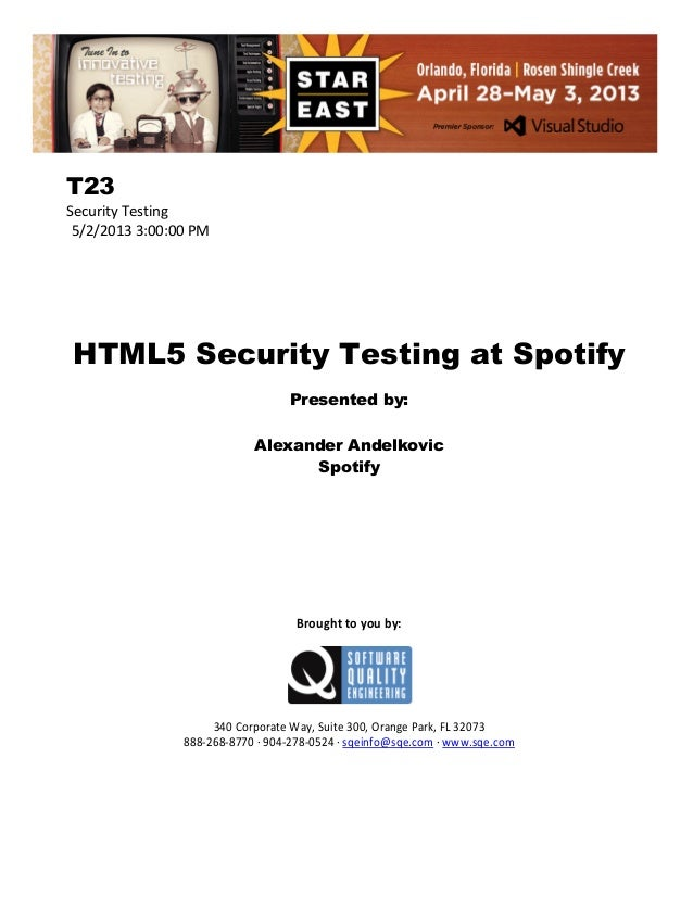 T23 Security Testing 5/2/2013 3:00:00 PM  HTML5 Security Testing at Spotify Presented by: Alexander Andelkovic Spotify  Br...