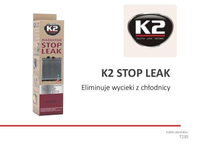 Eliminuje wycieki z chłodnicy Indeks produktu: T230 K2 STOP LEAK
