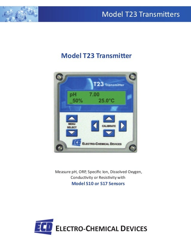 Model T23 Transmi ers ELECTRO-CHEMICAL DEVICES Measure pH, ORP, Specific Ion, Dissolved Oxygen, Conduc vity or Resis vity w...