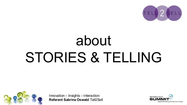 Innovation – Insights – Interaction Referent Sabrina Oswald Tell2Sell Platz für Ihr Logo about STORIES & TELLING