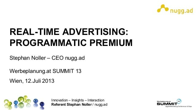 Innovation – Insights – Interaction Referent Stephan Noller / nugg.ad REAL-TIME ADVERTISING: PROGRAMMATIC PREMIUM Stephan ...