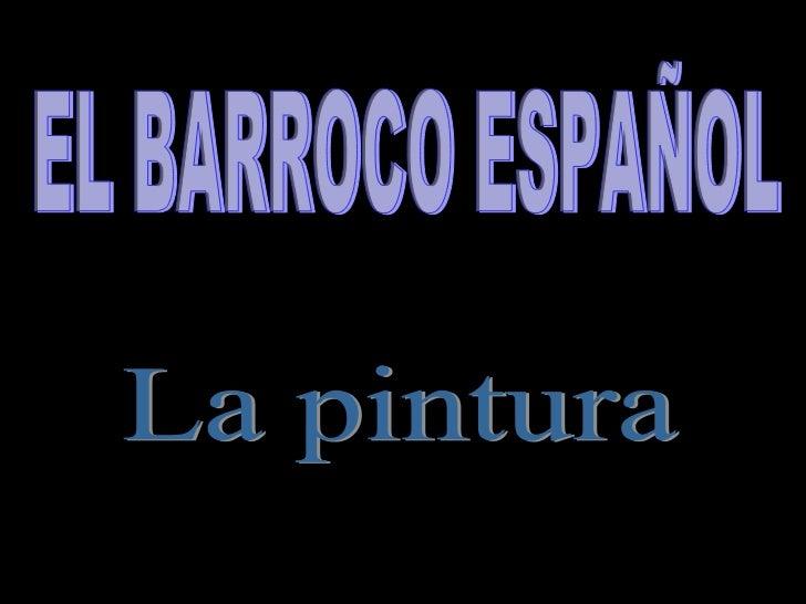EL BARROCO ESPAÑOL La pintura