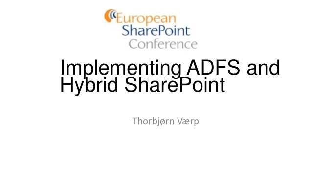 Implementing ADFS and Hybrid SharePoint Thorbjørn Værp