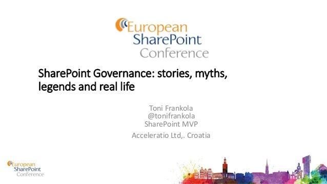 SharePoint Governance: stories, myths, legends and real life Toni Frankola @tonifrankola SharePoint MVP Acceleratio Ltd,. ...