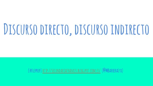 Discursodirecto,discursoindirecto [#fleprep]http://secundariafrances.blogspot.com.es/ (@MBarreraLyx)