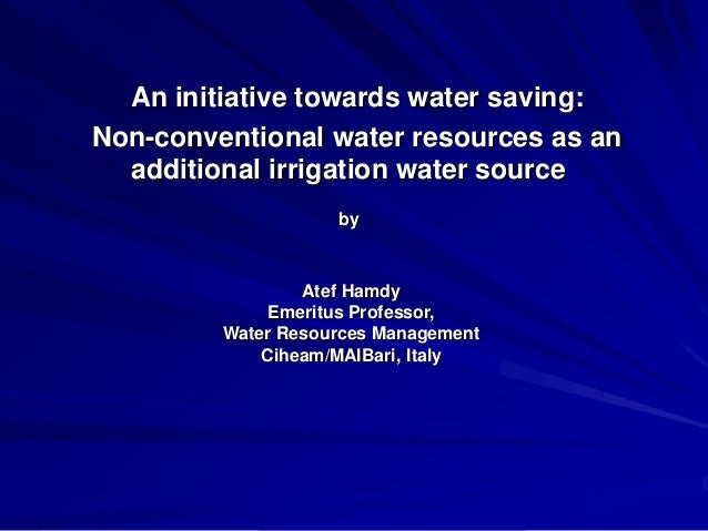 An initiative towards water saving: Non-conventional water resources as an additional irrigation water source by  Atef Ham...