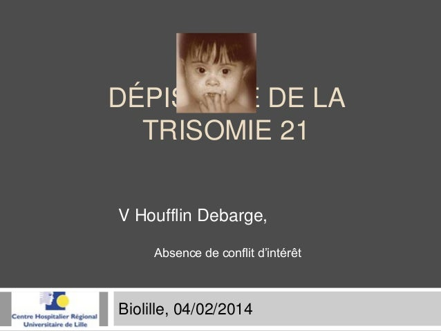 DÉPISTAGE DE LA TRISOMIE 21 V Houfflin Debarge, Absence de conflit d'intérêt  Biolille, 04/02/2014
