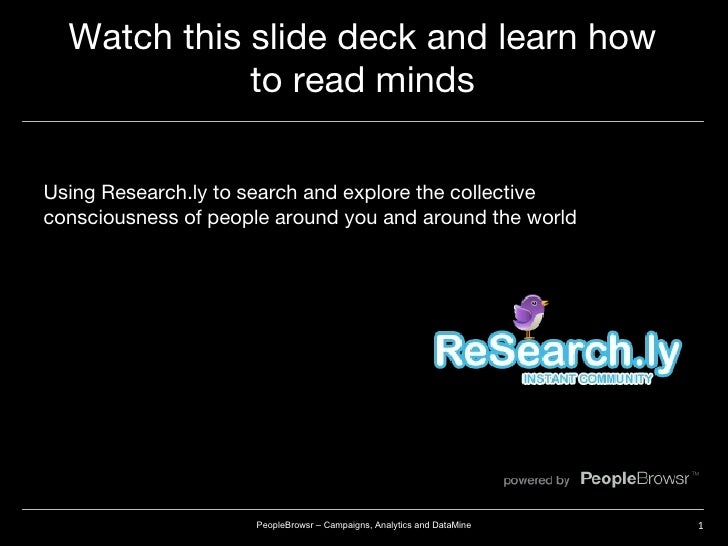 Watch this slide deck and learn how to read minds Using Research.ly to search and explore the collective consciousness of ...